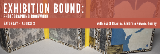 Exhibition Bound: Photographing Bookwork. Saturday August 3 with Scott Beadles and Marnie Powers-Torrey