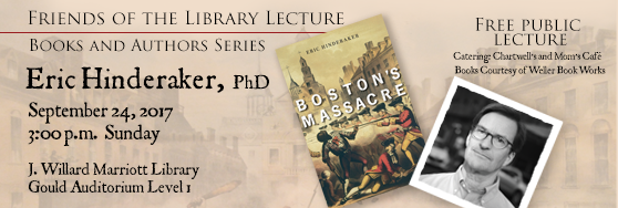 Friends of the Library Lecture. September 24. 3 pm. Eric Hinderaker. Boston's Massacre.