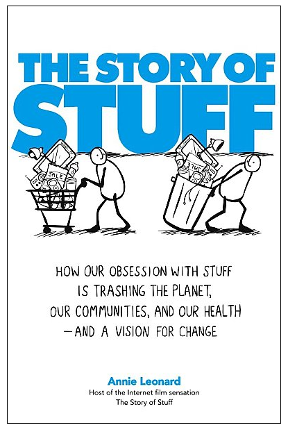 The Story of Stuff: How our obsession with stuff is trashing the planet, our communities, and our health -- and a vision for change
