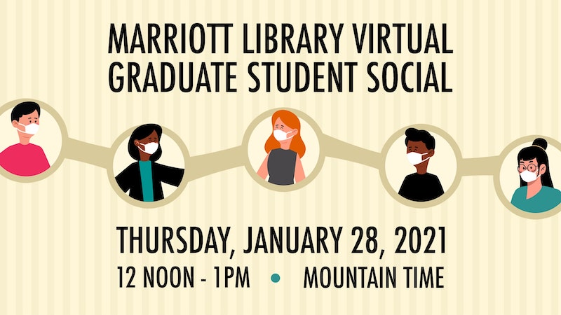 marriott library virtual graduate student social thursday janurary 28 2021 12 noon 1 pm mountain time