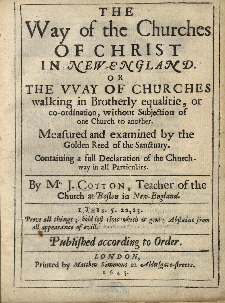 Cotton, The way of the churches of Christ in New England…, 1645