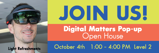Digital Matters Open House: October 4th, 1 pm - 4 pm, Level 2