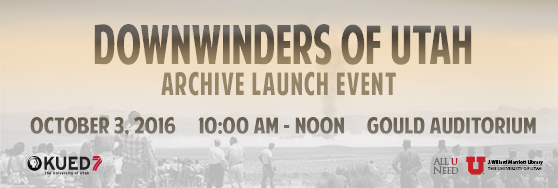 Downwinders Archive Launch Event October 3, 10 am - noon