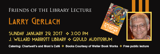 Friends of the Library Lecture: Larry Gerlach Sunday Jan 29, 3 pm Marriott Library Gould Auditorium