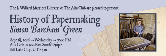 History of Papermaking Simon Barcham Green. Sept 28, 7 pm. Alta Club, 100 East South Temple.