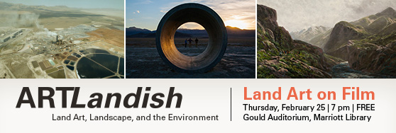 ArtLandish: Land Art on Film Feb 25 at 7pm in the Gould Auditorium. Free!