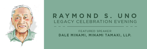 Raymond S. Uno Legacy Celebration Evening
