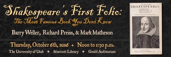 Shakespeare's First Folio: The Most Famous Book You Don't Know. Thursday, October 6. Noon - 1:30 pm. Marriott Library. Gould Auditorium